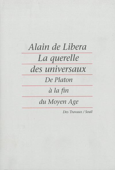 La querelle des universaux ; de Platon à la fin du Moyen Âge