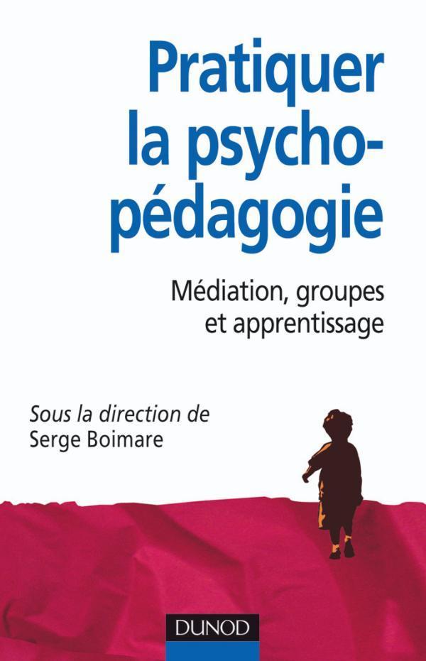 Pratiquer l'aide psycho-pédagogique ; médiation, groupes et apprentissage
