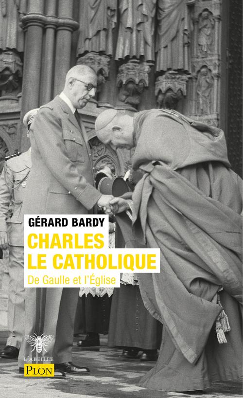 Charles le catholique ; de Gaulle et l'église
