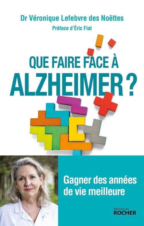 Que faire face à Alzheimer ? ; gagner des années de vie meilleure