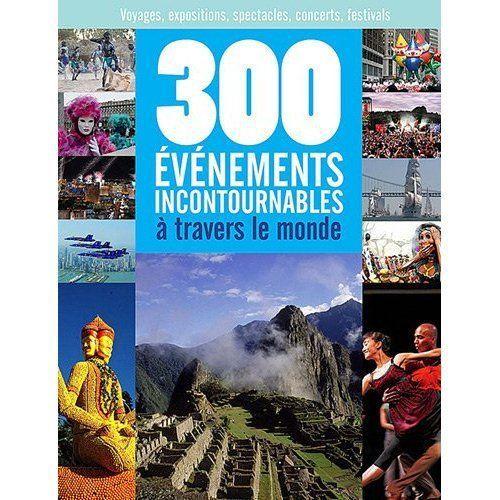 300 événements incontournables à travers le monde ; voyages, expositions, spectacles, concerts, festivals