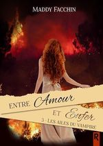 Entre amour et enfer, Tome 3  - Facchin Maddy