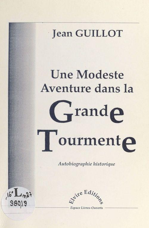 Une modeste aventure dans la grande tourmente : autobiographie historique  - Jean Guillot