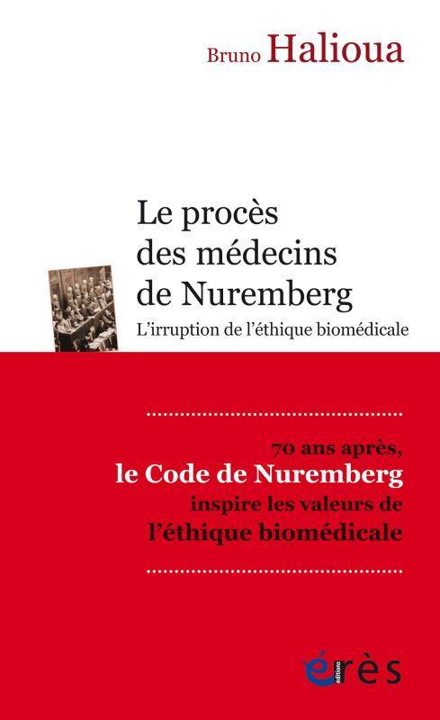Le procès des médecins de Nuremberg ; l'irruption de l'éthique biomédicale