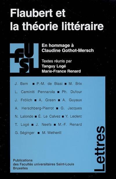 Flaubert et la theorie litteraire : en hommage a claudine gothot-mersch