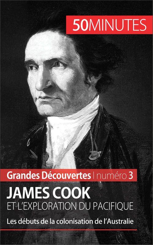 James Cook et l'exploration du Pacifique ; les débuts de la colonisation de l'Australie