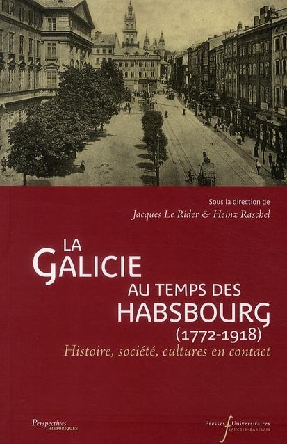 La Galicie au temps des Habsbourg (1772-1918) ; Histoire, société, cultures en contact