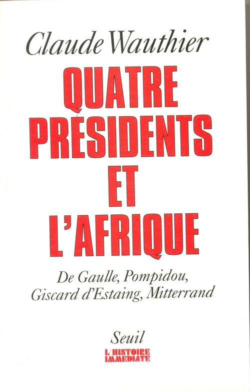 Quatre presidents et l'afrique. de gaulle, pompidou, giscard d'estaing, mitterrand