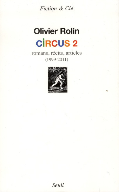 Circus 2 ; romans, récits, articles (1999-2011)