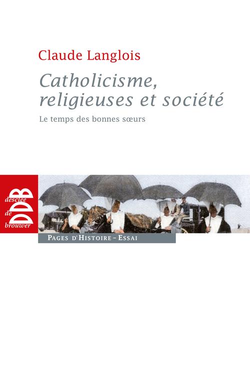 Catholicisme, religieuses et société ; le temps des bonnes soeurs