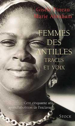 Femmes des antilles, traces et voix ; 150 ans apres l'abolition de l'esclavage