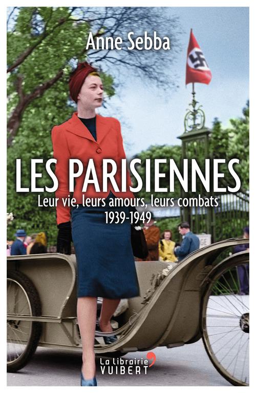 Les parisiennes ; leur vie, leurs amours, leurs combats ; 1939-1949