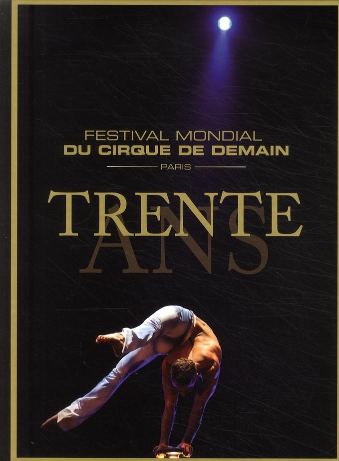 Trente ans ; le festival mondial du cirque de demain