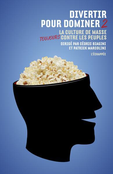 DIVERTIR POUR DOMINER T.2  -  LA CULTURE DE MASSE TOUJOURS CONTRE LES PEUPLES