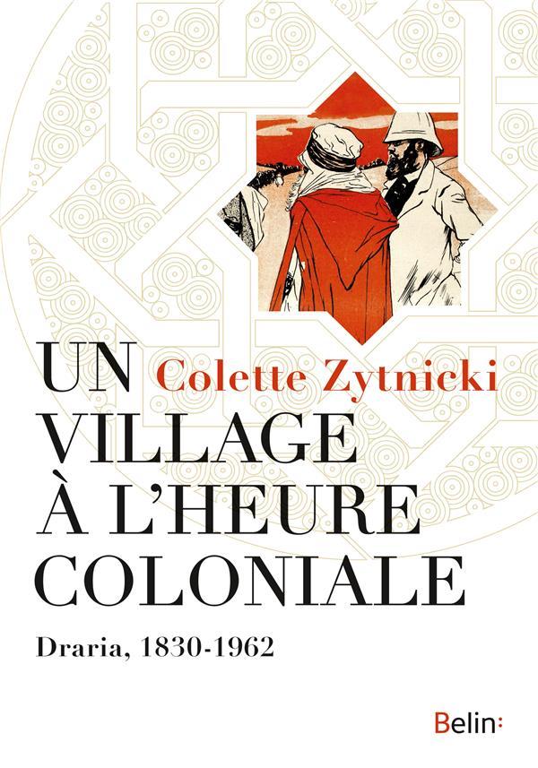 Un village à l'heure coloniale ; Draria, 1830-1962