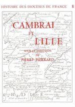 Histoire des diocèses de France - Les diocèses de Cambrai et Lille  - Pierre Pierrard