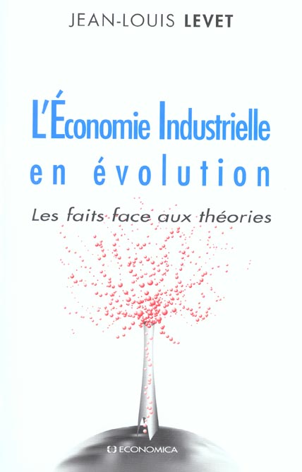 L'Economie Industrielle En Evolution ; Les Faits Face Aux Theories