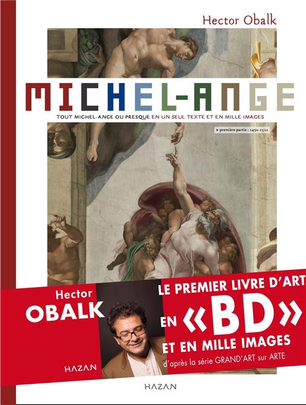 Michel-Ange t.1 ; tout Michel-Ange ou presque en un seul texte et en mille images
