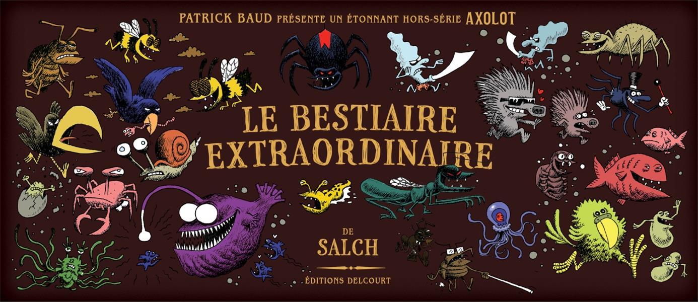 Axolot ; histoires extraordinaires & sources d'étonnement ; bestiaire extraordinaire