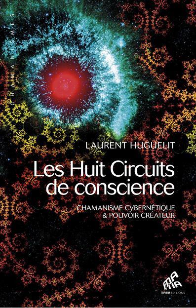 les huit circuits de conscience ; chamanisme cybernétique et pouvoir créateur