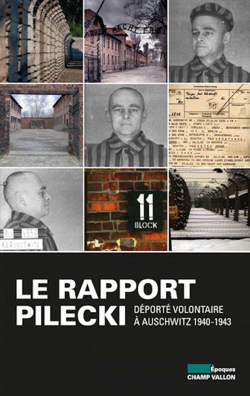 Le rapport Pilecki ; déporté volontaire à Auschwitz, 1940-1943