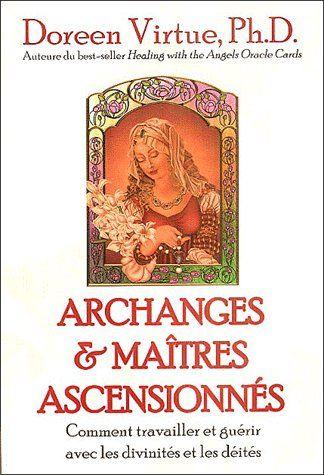 Archanges et maîtres ascensionnés ; comment travailler et guérir avec les divinités et les déités
