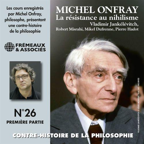 Contre-histoire de la philosophie, vol. 26.1 : La résistance au nihilisme, de Vladimir Jankélévitch à Pierre Hadot, 1ère partie