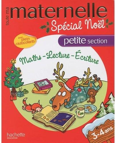Toute Ma Maternelle; Special Noel ; Mathematiques/Lecture/Ecriture ; Petite Section ; 3/4 Ans