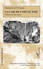 La Case de l'oncle Tom  - Philippe Dumanoir - Adolphe D'Ennery - Dumanoir et D'Ennery
