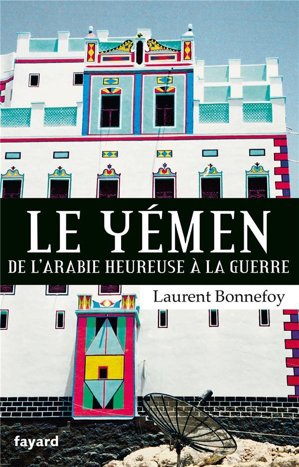 Le Yémen ; de l'Arabie heureuse à la guerre