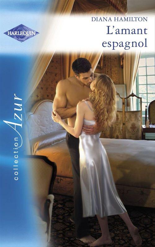 Vente EBooks : L'amant espagnol (Harlequin Azur)  - Diana Hamilton