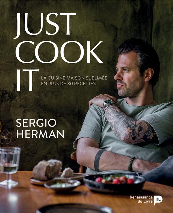 Just cook it ; la cuisine maison sublimée en plus de 80 recettes