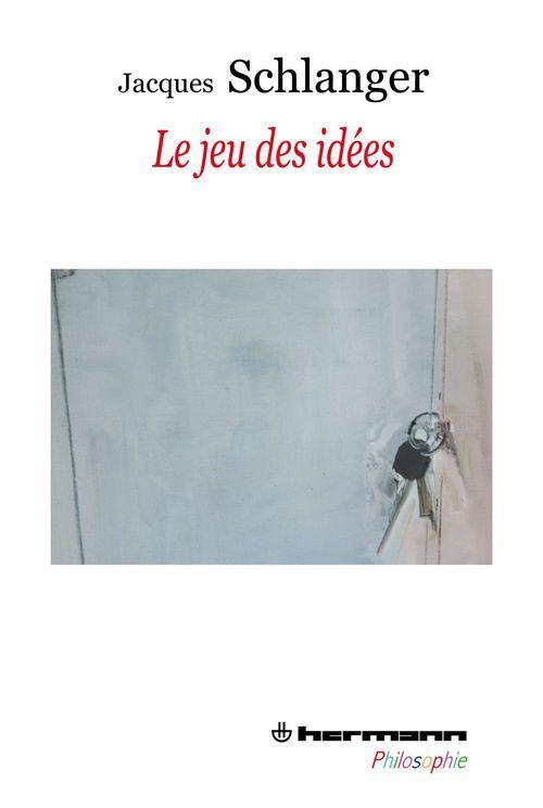 Le jeu des idées  - Jacques Schlanger