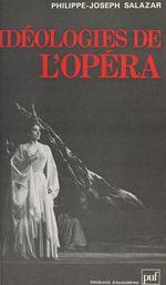 Idéologies de l'opéra  - Philippe-Joseph Salazar