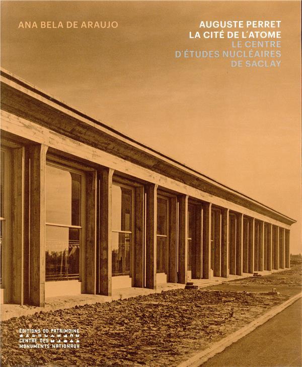 Auguste Perret : la cité de l'atome ; le Centre d'études nucléaires à Saclay, 1948-1951