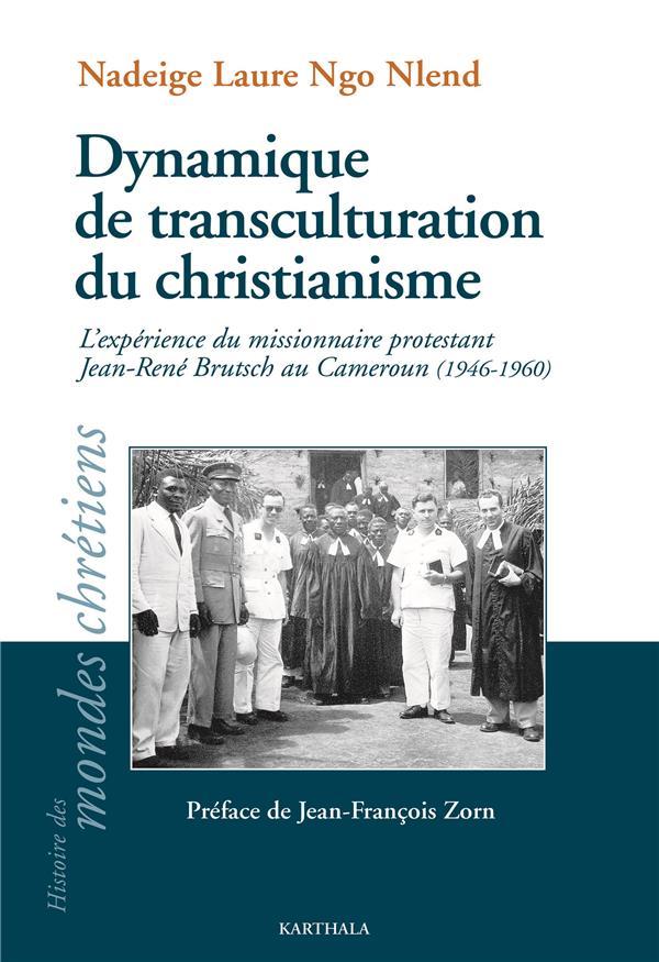Dynamique de transculturation du christianisme ; l'expérience du missionnaire protestant Jean-René Brutsch au Cameroun (1946-1960)