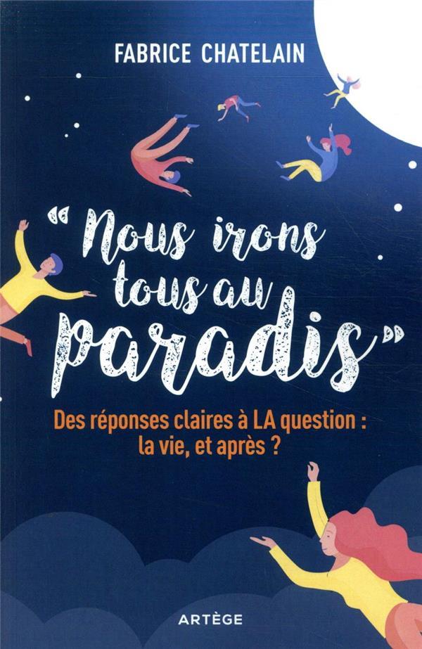 Nous irons tous au paradis ; des réponses claires à la question : la vie, et après ?