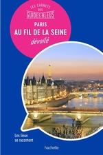 Vente EBooks : Les carnets des guides bleus ; Paris au fil de la seine  - Isabelle Backouche - Collectif Hachette