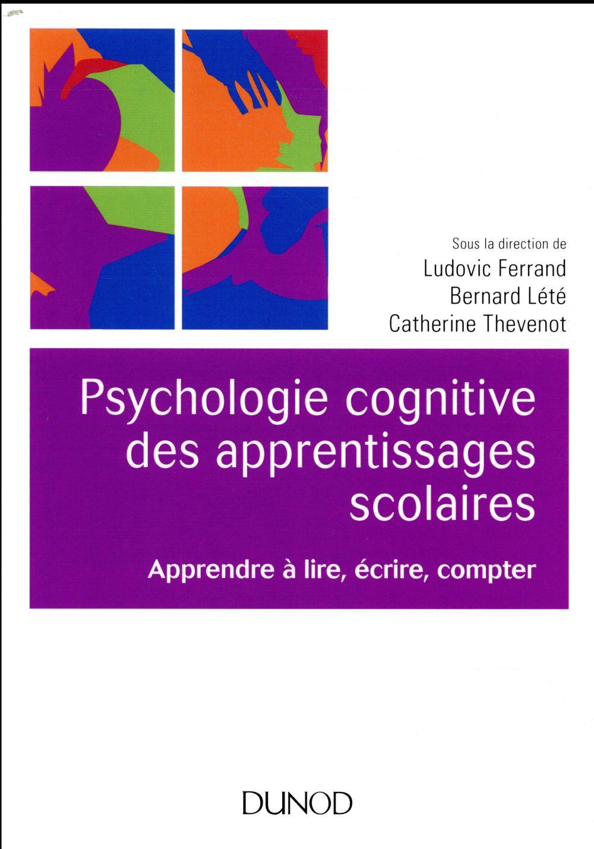 Psychologie cognitive des apprentissages scolaires ; apprendre à lire, ecrire, compter