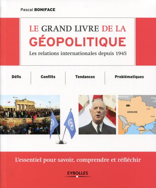 Le grand livre de la géopolitique ; les relations internationales depuis 1945