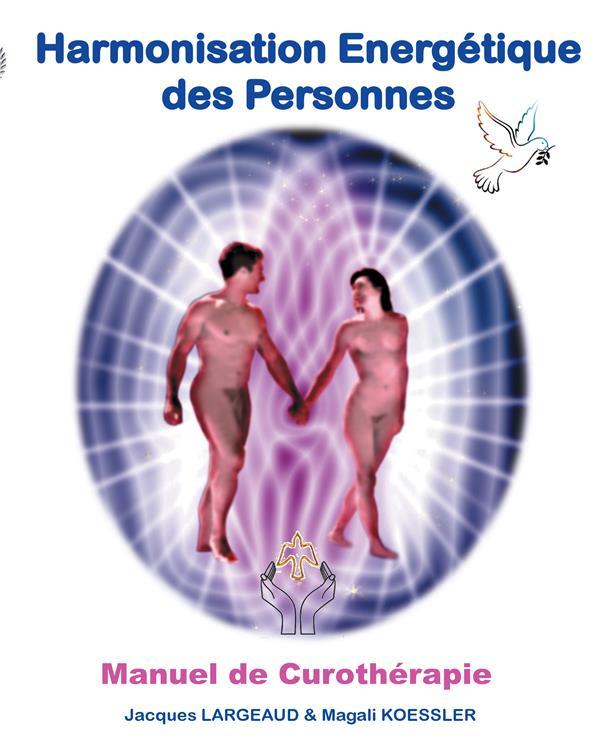 Harmonisation energétique des personnes ; manuel de curothérapie