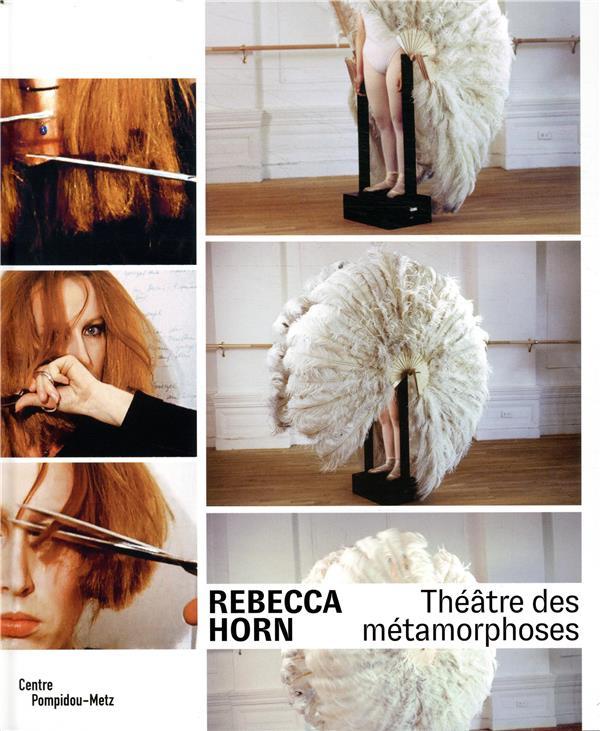 Rebecca Horn ; théâtre des métamorphoses