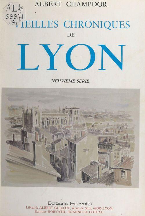 Vieilles chroniques de Lyon  - Albert Champdor