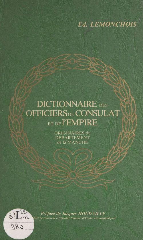 Dictionnaire des officiers du Consulat et de l'Empire originaires du département de la Manche  - Edmond Lemonchois
