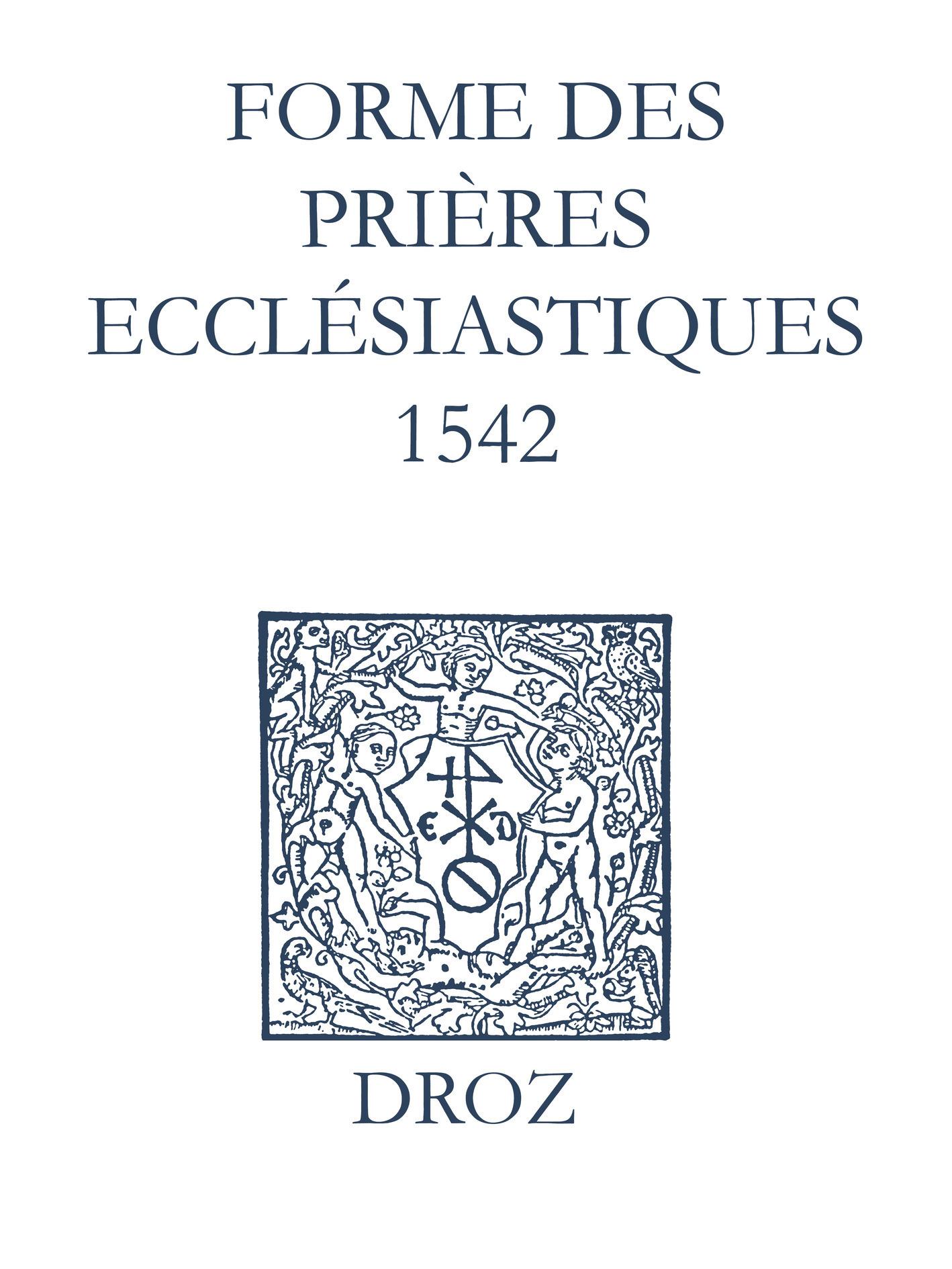 Recueil des opuscules 1566. Forme des prières ecclésiastiques (1542)  - Laurence Vial-Bergon