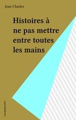 Vente EBooks : Histoires à ne pas mettre entre toutes les mains  - Jean-Charles