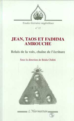 Jean, taos et fadhma amrouche - relais de la voix, chaine de l'ecriture