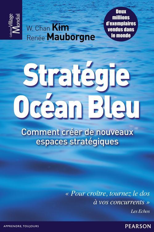 Stratégie océan bleu ; comment créer de nouveaux espaces stratégiques