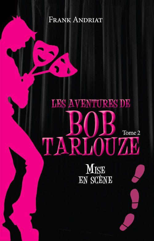 les aventures de Bob Tarlouze t.2 ; mise en scène