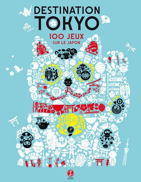Destination Tokyo ; 100 jeux sur le Japon